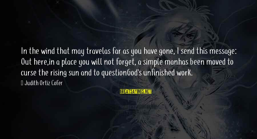 Sun God Sayings By Judith Ortiz Cofer: In the wind that may travelas far as you have gone, I send this message: