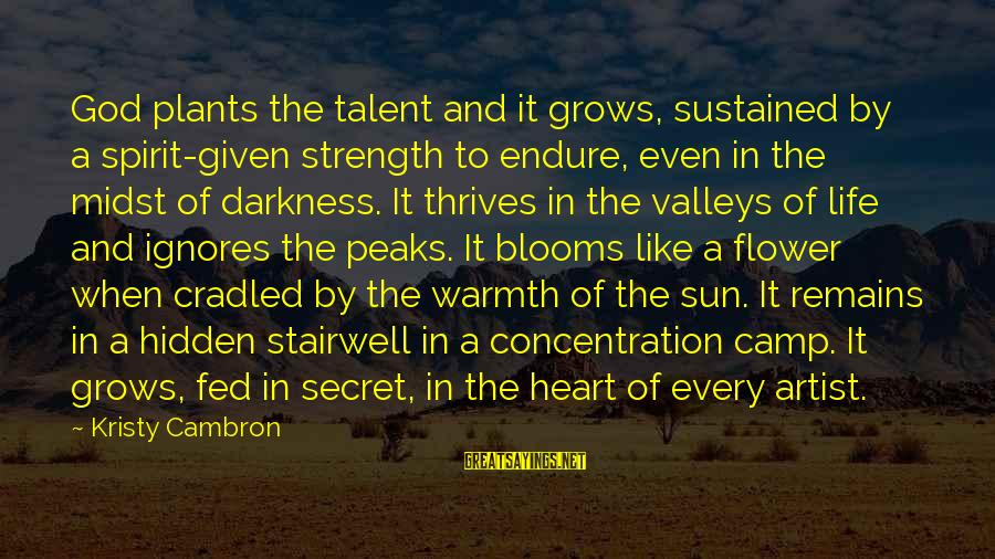 Sun God Sayings By Kristy Cambron: God plants the talent and it grows, sustained by a spirit-given strength to endure, even