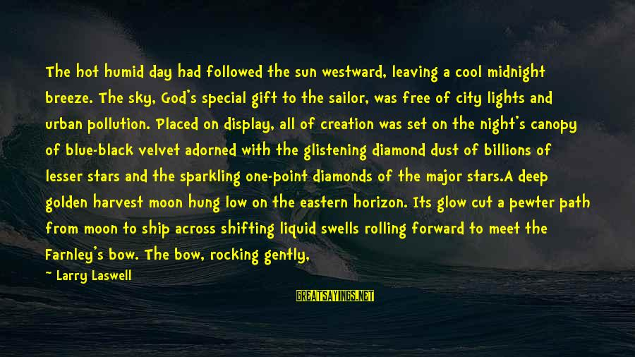 Sun God Sayings By Larry Laswell: The hot humid day had followed the sun westward, leaving a cool midnight breeze. The