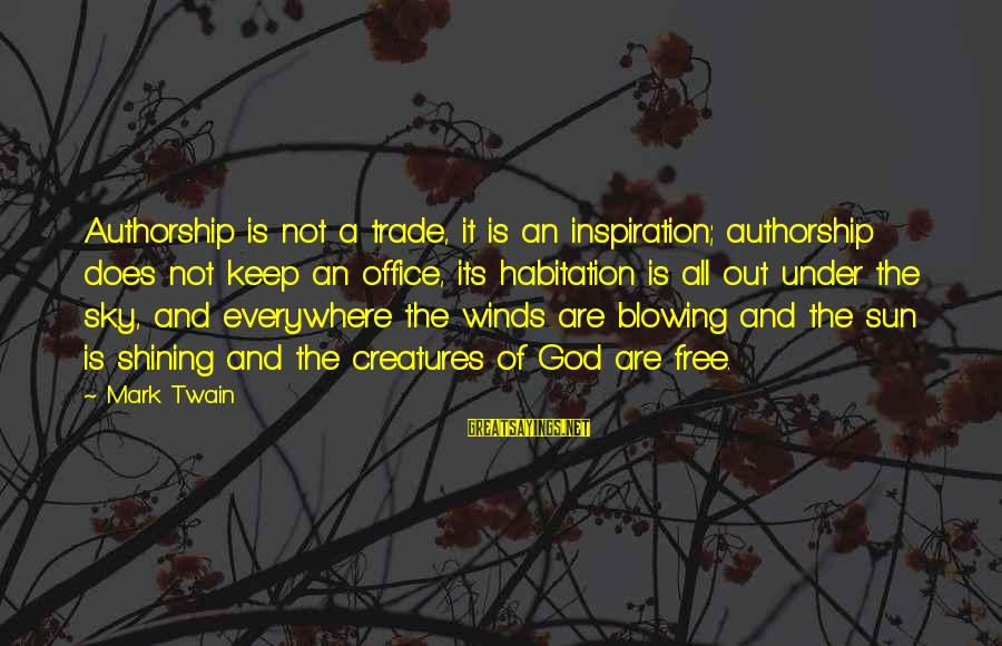 Sun God Sayings By Mark Twain: Authorship is not a trade, it is an inspiration; authorship does not keep an office,