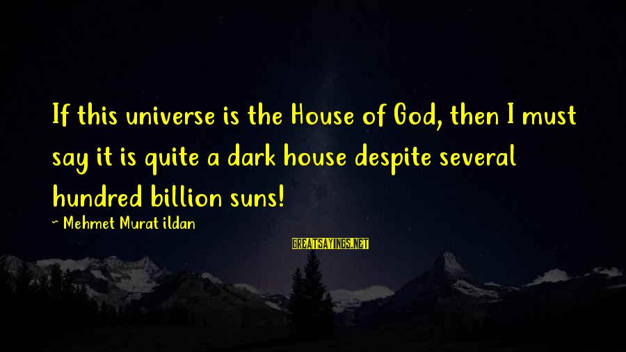 Sun God Sayings By Mehmet Murat Ildan: If this universe is the House of God, then I must say it is quite