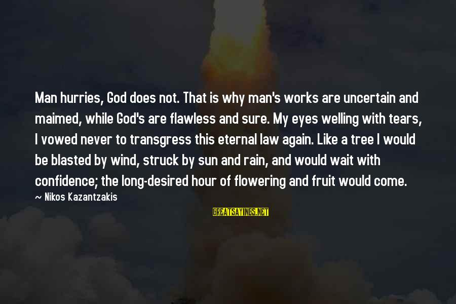Sun God Sayings By Nikos Kazantzakis: Man hurries, God does not. That is why man's works are uncertain and maimed, while