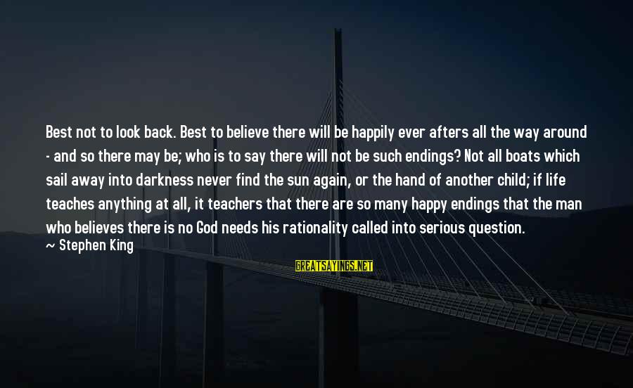 Sun God Sayings By Stephen King: Best not to look back. Best to believe there will be happily ever afters all