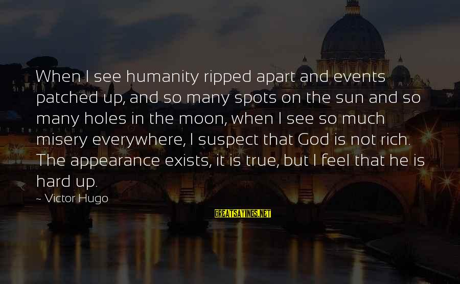 Sun God Sayings By Victor Hugo: When I see humanity ripped apart and events patched up, and so many spots on