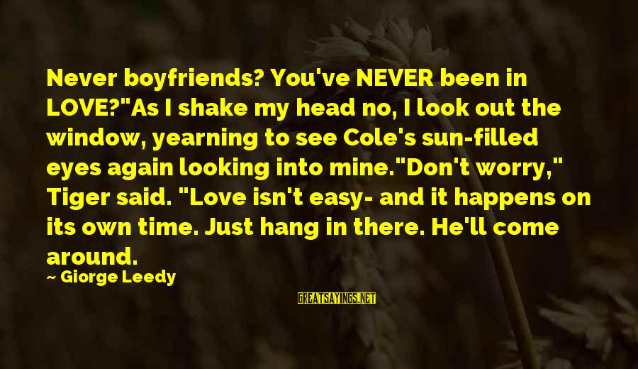 "Sun In My Eyes Sayings By Giorge Leedy: Never boyfriends? You've NEVER been in LOVE?""As I shake my head no, I look out"