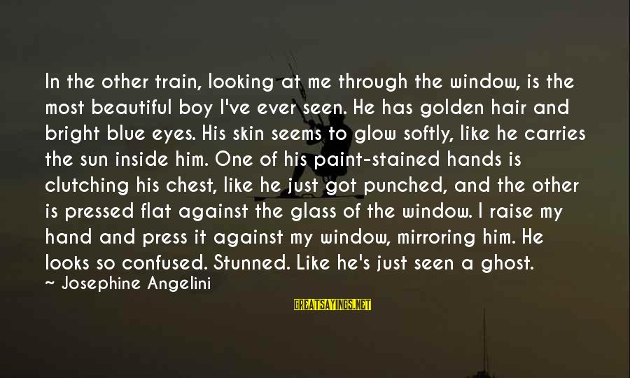 Sun In My Eyes Sayings By Josephine Angelini: In the other train, looking at me through the window, is the most beautiful boy