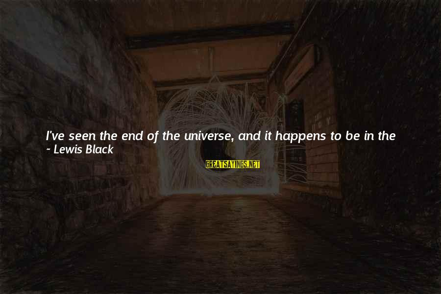 Sun In My Eyes Sayings By Lewis Black: I've seen the end of the universe, and it happens to be in the United