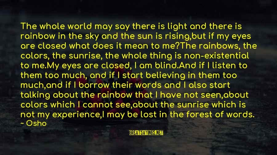 Sun In My Eyes Sayings By Osho: The whole world may say there is light and there is rainbow in the sky