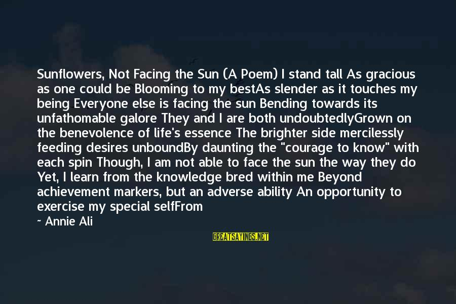 Sun On My Face Sayings By Annie Ali: Sunflowers, Not Facing the Sun (A Poem) I stand tall As gracious as one could