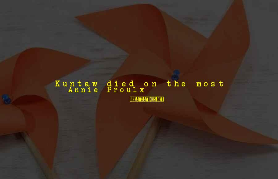 Sun On My Face Sayings By Annie Proulx: Kuntaw died on the most beautiful day in a thousand years. The October air was