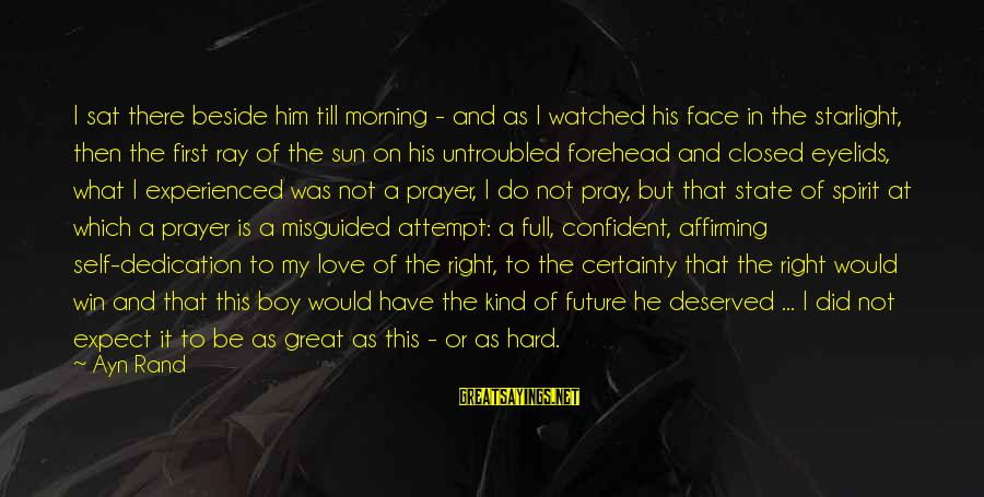 Sun On My Face Sayings By Ayn Rand: I sat there beside him till morning - and as I watched his face in