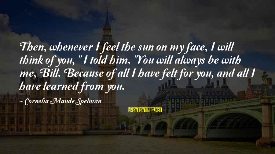 """Sun On My Face Sayings By Cornelia Maude Spelman: Then, whenever I feel the sun on my face, I will think of you, """""""