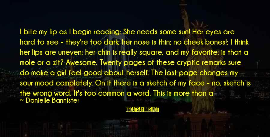 Sun On My Face Sayings By Danielle Bannister: I bite my lip as I begin reading: She needs some sun! Her eyes are