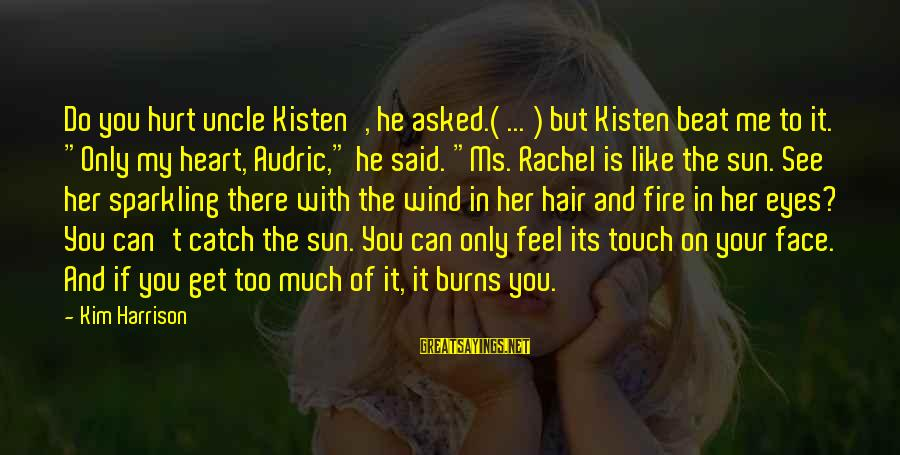 Sun On My Face Sayings By Kim Harrison: Do you hurt uncle Kisten', he asked.( ... ) but Kisten beat me to it.