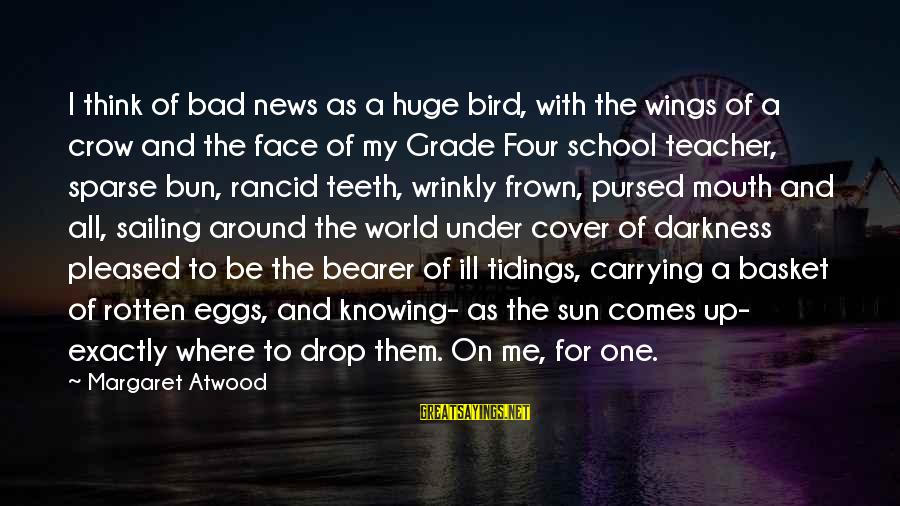 Sun On My Face Sayings By Margaret Atwood: I think of bad news as a huge bird, with the wings of a crow