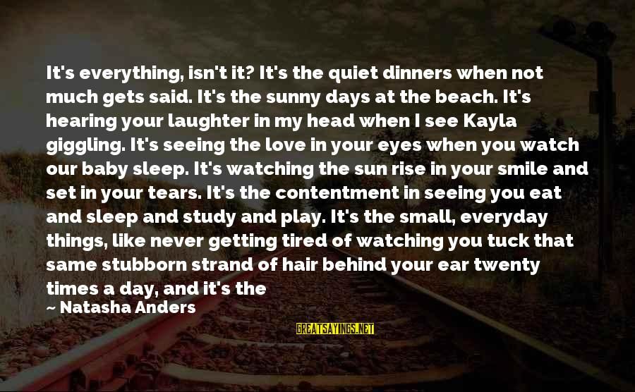 Sun On My Face Sayings By Natasha Anders: It's everything, isn't it? It's the quiet dinners when not much gets said. It's the