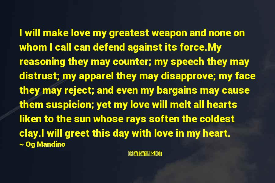 Sun On My Face Sayings By Og Mandino: I will make love my greatest weapon and none on whom I call can defend