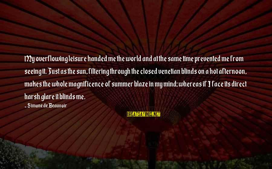 Sun On My Face Sayings By Simone De Beauvoir: My overflowing leisure handed me the world and at the same time prevented me from