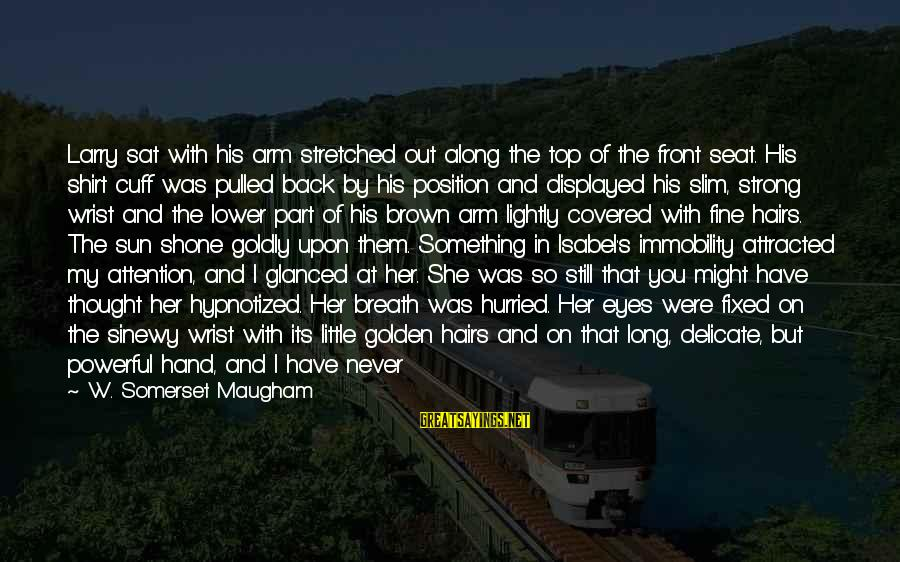 Sun On My Face Sayings By W. Somerset Maugham: Larry sat with his arm stretched out along the top of the front seat. His