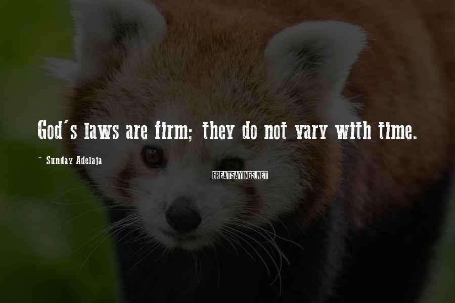 Sunday Adelaja Sayings: God's laws are firm; they do not vary with time.