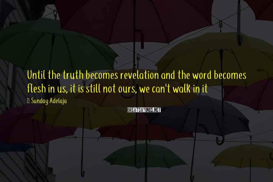 Sunday Adelaja Sayings: Until the truth becomes revelation and the word becomes flesh in us, it is still