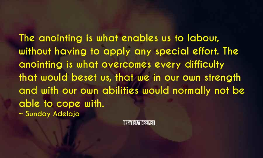 Sunday Adelaja Sayings: The anointing is what enables us to labour, without having to apply any special effort.