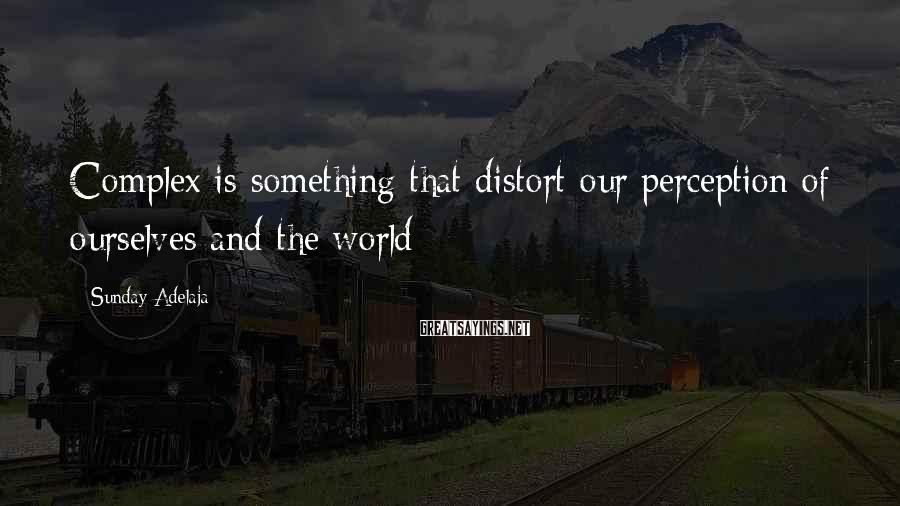 Sunday Adelaja Sayings: Complex is something that distort our perception of ourselves and the world