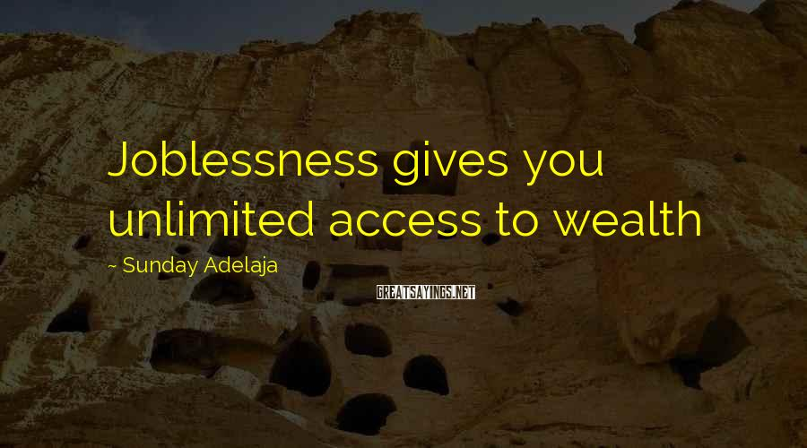 Sunday Adelaja Sayings: Joblessness gives you unlimited access to wealth