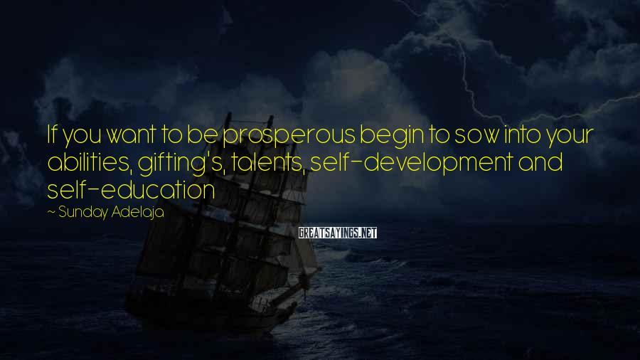 Sunday Adelaja Sayings: If you want to be prosperous begin to sow into your abilities, gifting's, talents, self-development