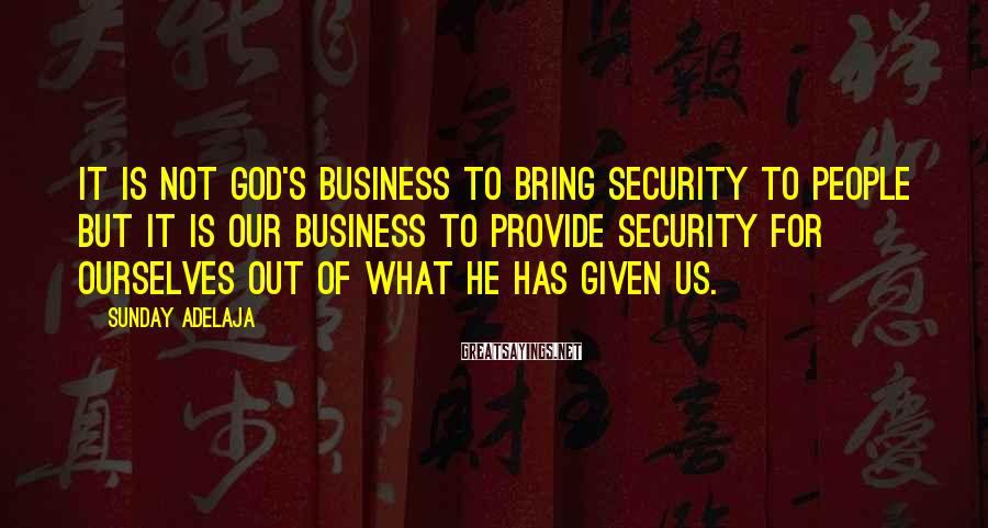 Sunday Adelaja Sayings: It is not God's business to bring security to people but it is our business