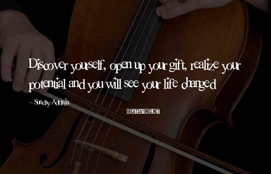 Sunday Adelaja Sayings: Discover yourself, open up your gift, realize your potential and you will see your life