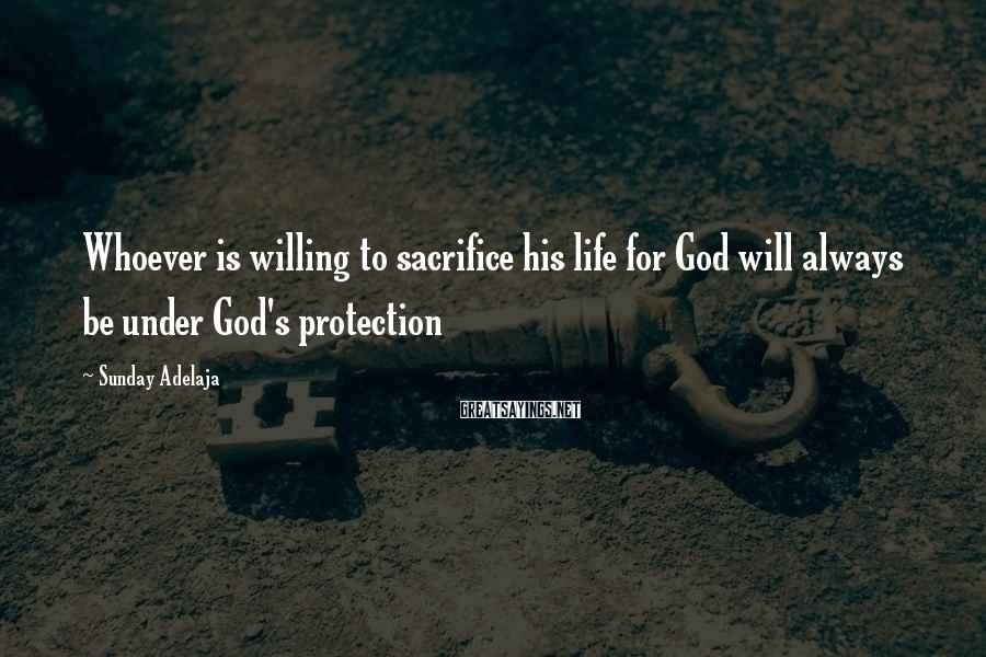 Sunday Adelaja Sayings: Whoever is willing to sacrifice his life for God will always be under God's protection