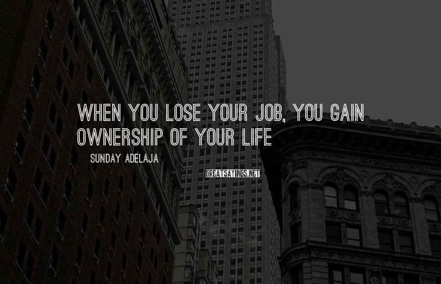 Sunday Adelaja Sayings: When you lose your job, you gain ownership of your life