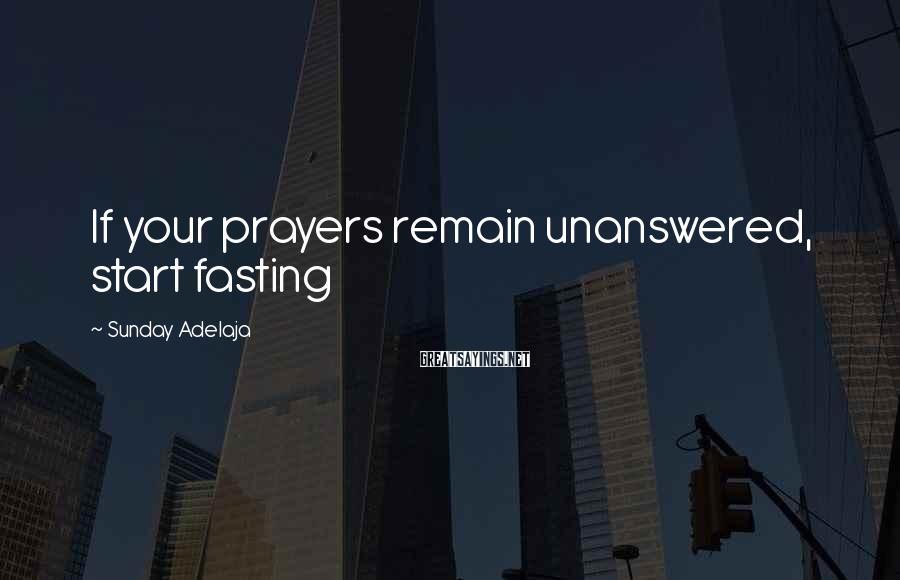 Sunday Adelaja Sayings: If your prayers remain unanswered, start fasting