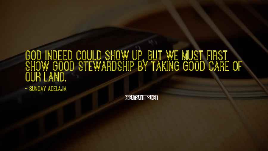 Sunday Adelaja Sayings: God indeed could show up, but we must first show good stewardship by taking good