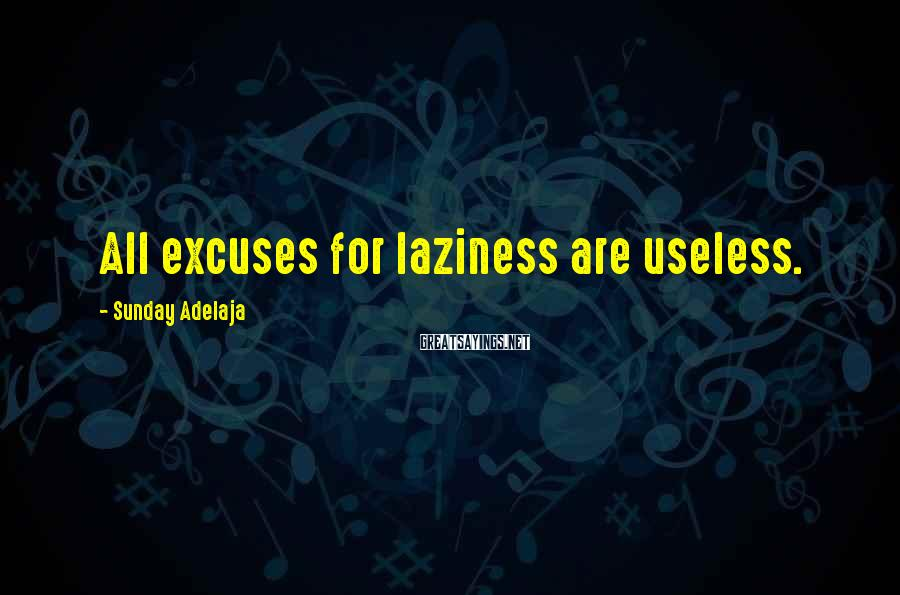 Sunday Adelaja Sayings: All excuses for laziness are useless.