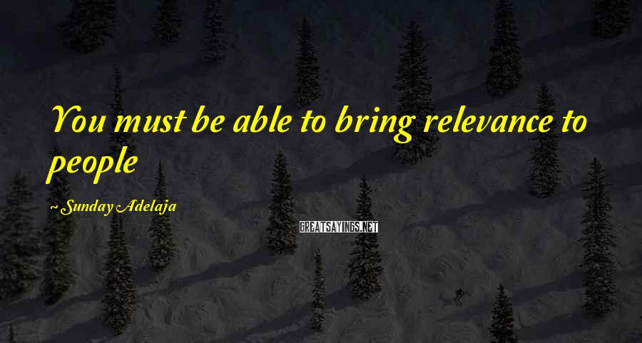 Sunday Adelaja Sayings: You must be able to bring relevance to people