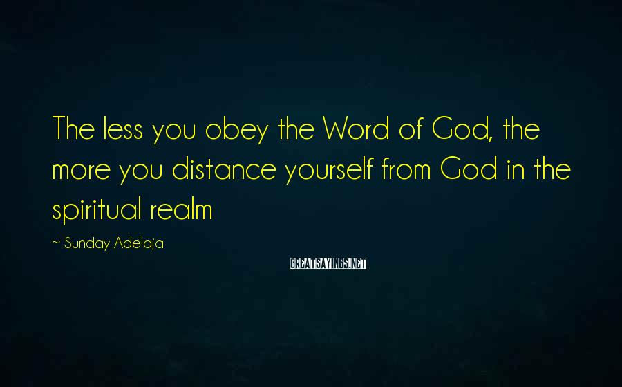 Sunday Adelaja Sayings: The less you obey the Word of God, the more you distance yourself from God