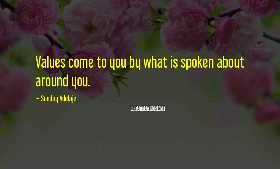 Sunday Adelaja Sayings: Values come to you by what is spoken about around you.