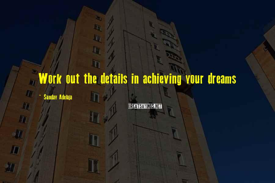 Sunday Adelaja Sayings: Work out the details in achieving your dreams