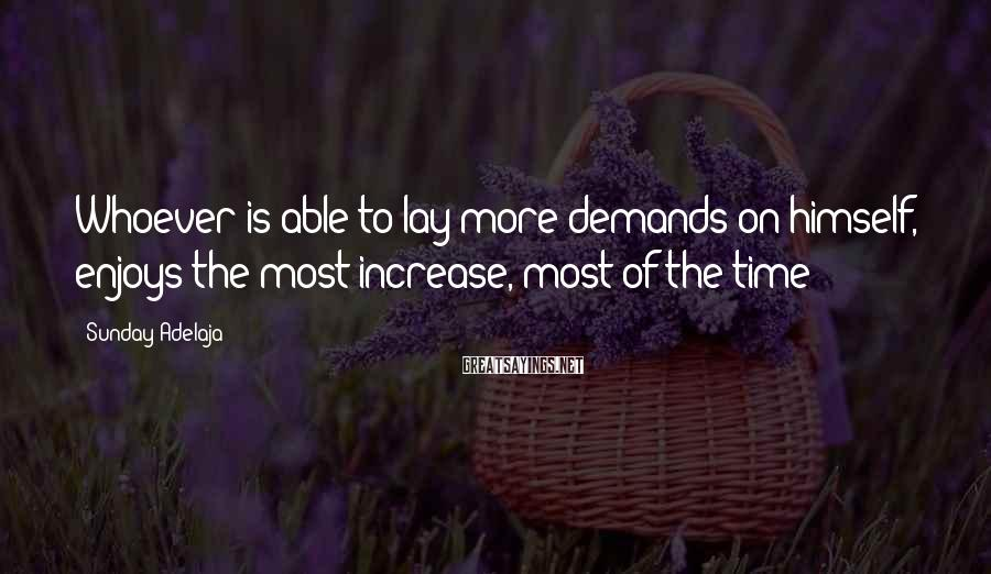 Sunday Adelaja Sayings: Whoever is able to lay more demands on himself, enjoys the most increase, most of