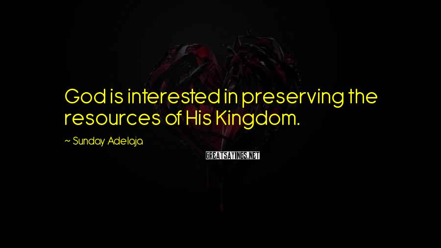 Sunday Adelaja Sayings: God is interested in preserving the resources of His Kingdom.