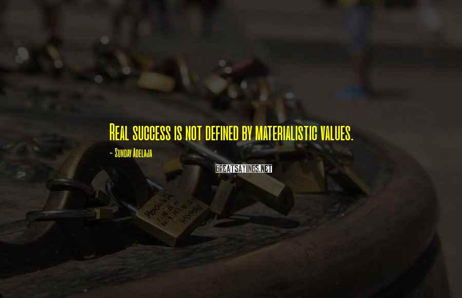 Sunday Adelaja Sayings: Real success is not defined by materialistic values.