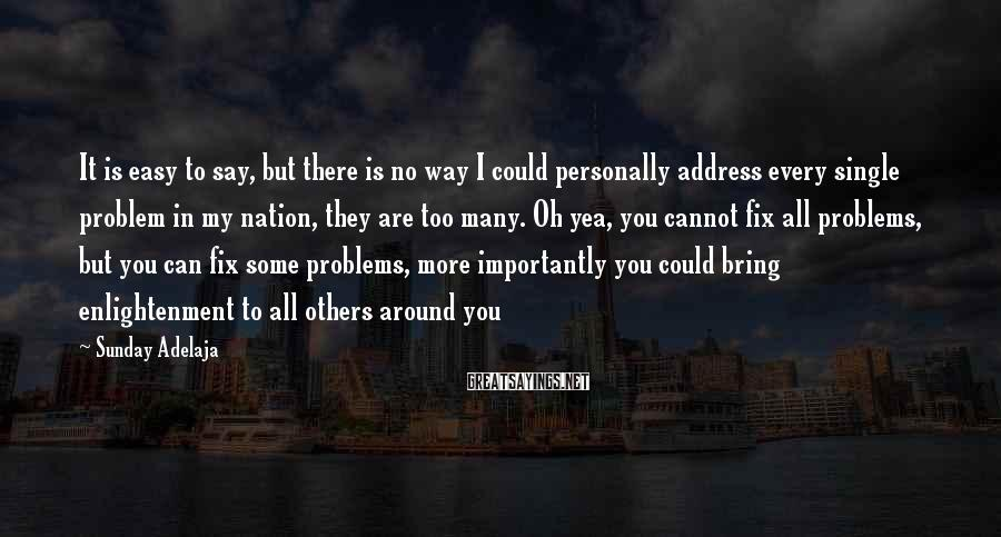 Sunday Adelaja Sayings: It is easy to say, but there is no way I could personally address every
