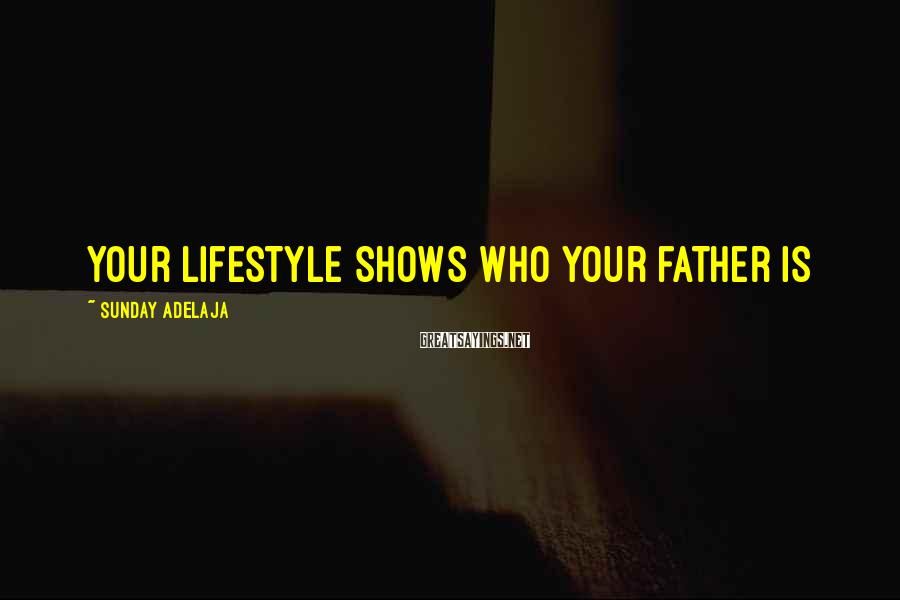 Sunday Adelaja Sayings: Your lifestyle shows who your father is