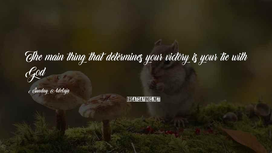 Sunday Adelaja Sayings: The main thing that determines your victory is your tie with God