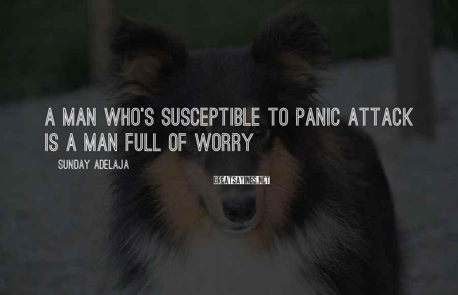 Sunday Adelaja Sayings: A man who's susceptible to panic attack is a man full of worry