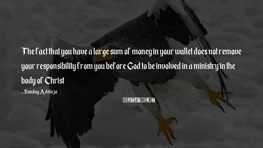Sunday Adelaja Sayings: The fact that you have a large sum of money in your wallet does not