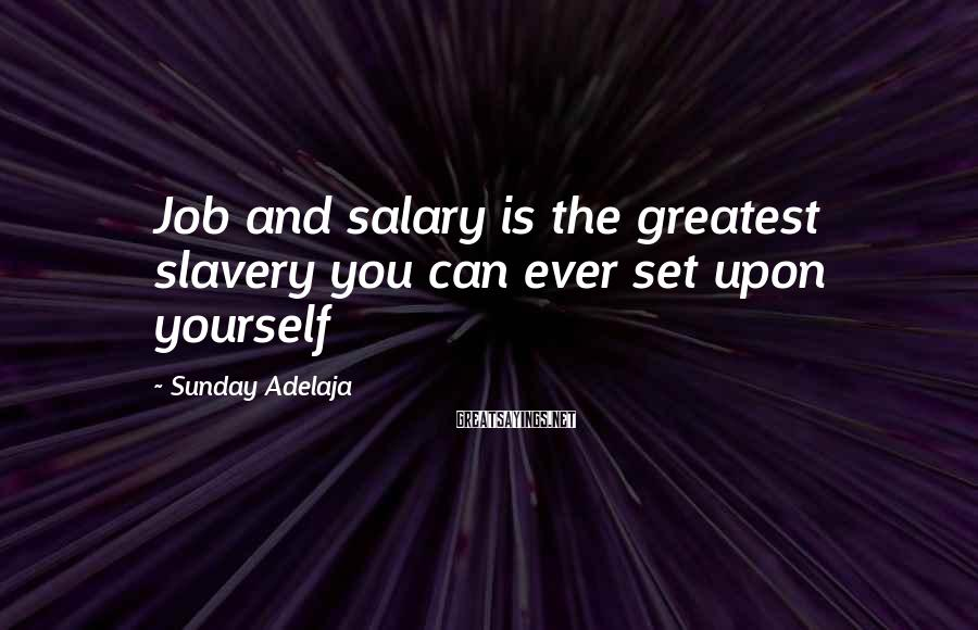 Sunday Adelaja Sayings: Job and salary is the greatest slavery you can ever set upon yourself