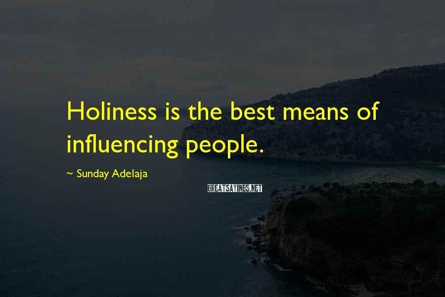 Sunday Adelaja Sayings: Holiness is the best means of influencing people.